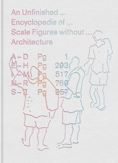 , An Unfinished Encyclopedia of Scale Figures without Architecture
