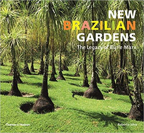 , New Brazilian Gardens The Legacy of Burle Marx