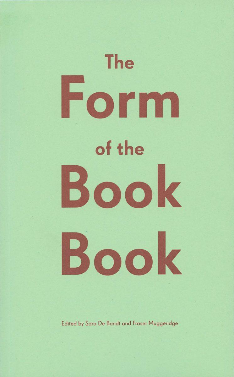 Sara de Bondt, Fraser Muggeridge, The Form of the Book Book