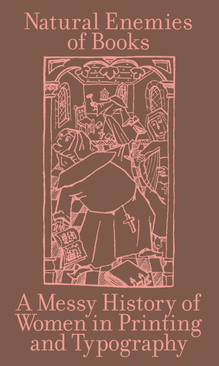 , Natural Enemies of books A Messy History of Women in Printing and Typography
