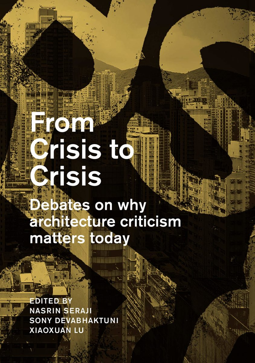 , From Crisis to Crisis Debates on why architecture criticism matters today