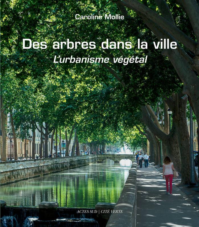 , Des arbres dans la ville L'urbanisme végétal