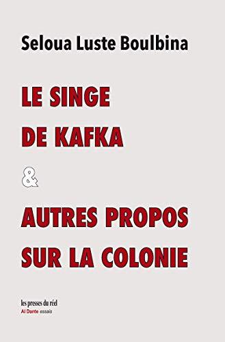 , Le Singe de Kafka & autres propos sur la colonie