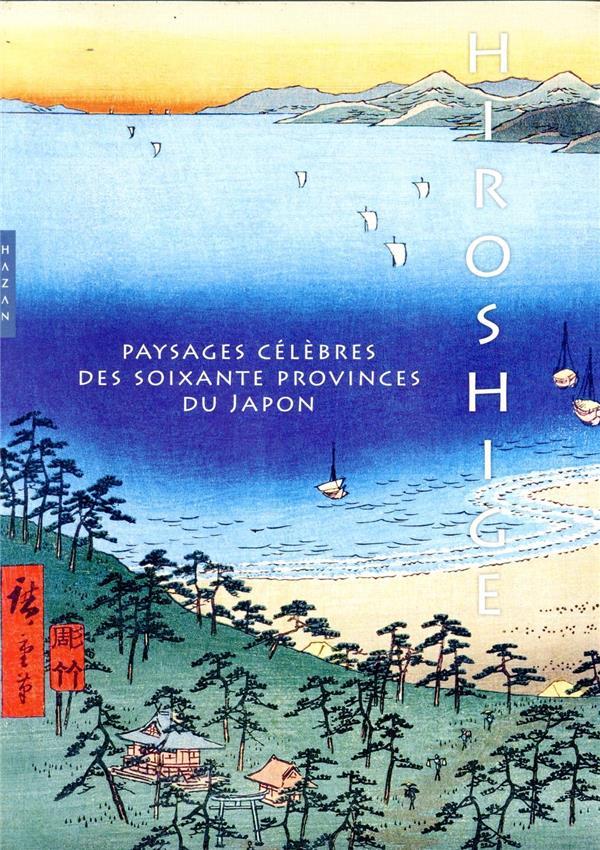 hiroshige, Paysages célèbres des soixante provinces du japon