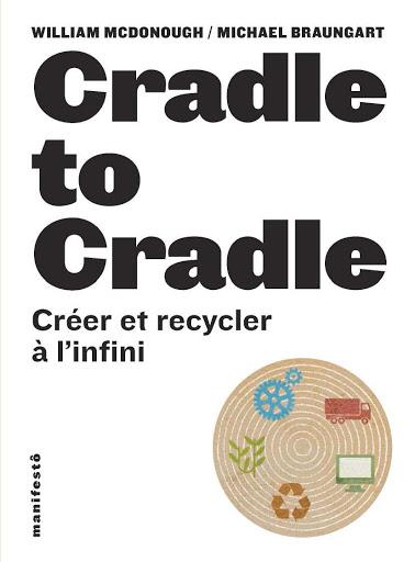 , Cradle to Cradle : créer et recycler à l'infini
