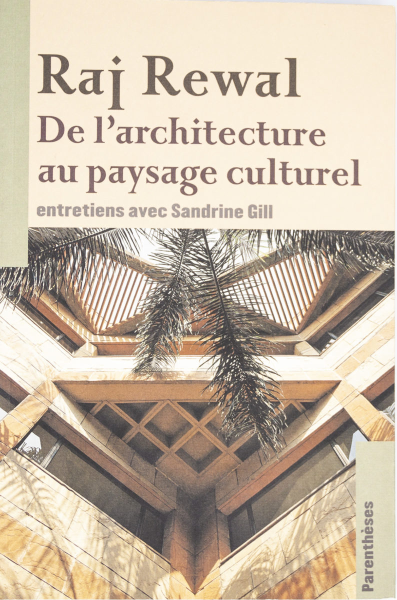 Raj Rewal, De l'architecture au paysage culturel entretiens avec Sandrine Gill