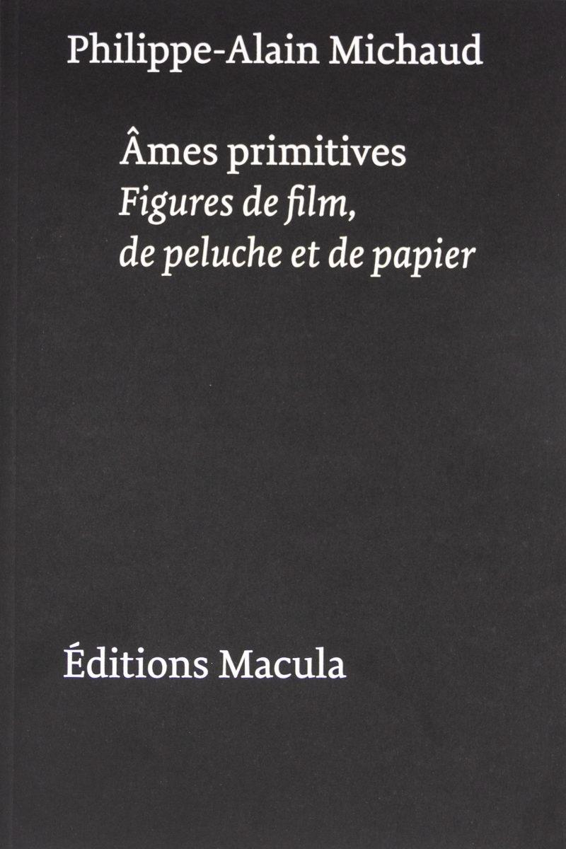 Philippe-Alain Michaud, Âmes primitives : figures de film, de peluche et de papier.