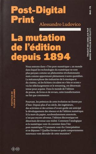 Alessandro Ludovico, Post-Digital Print La mutation de l'édition depuis 1894