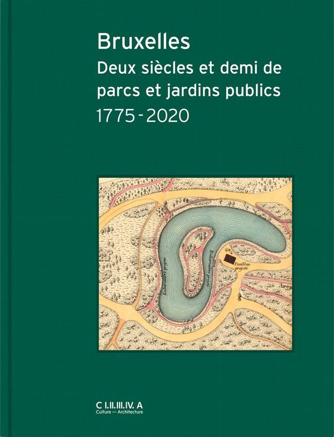 , Bruxelles Deux siècles et demi de parcs et jardins publics 1775-2020