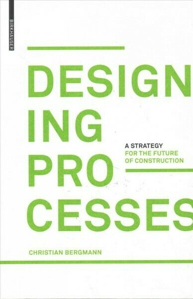 , Designing Processes. A Strategy for the Future of Construction