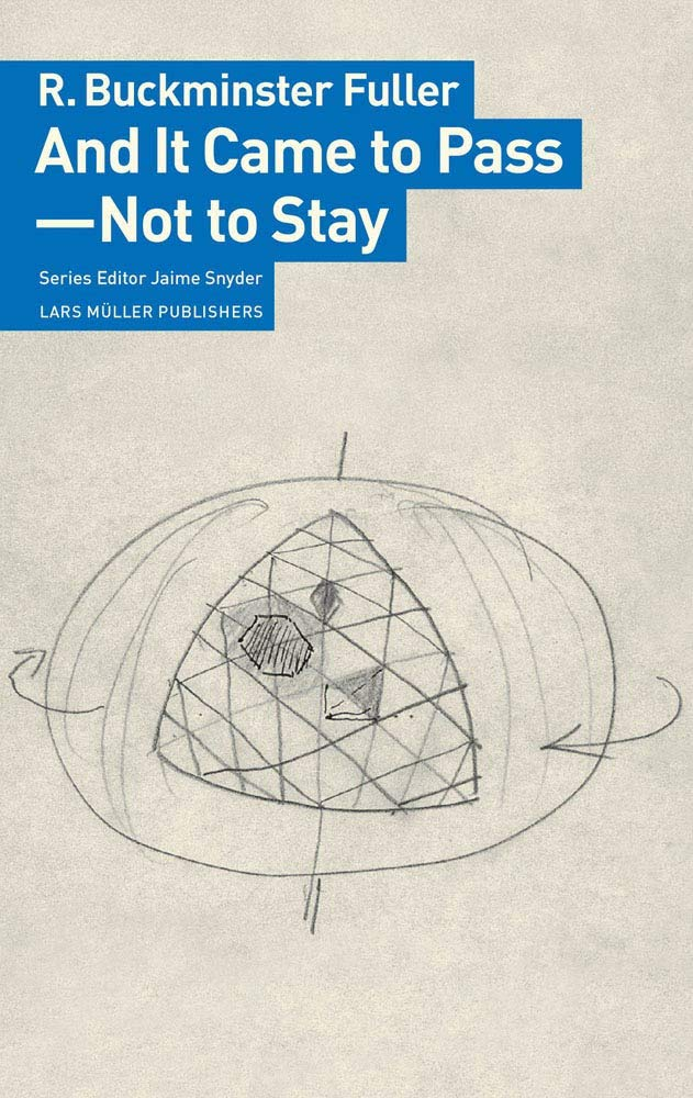 R. Buckminster Fuller. , And It Came to Pass - Not to Stay