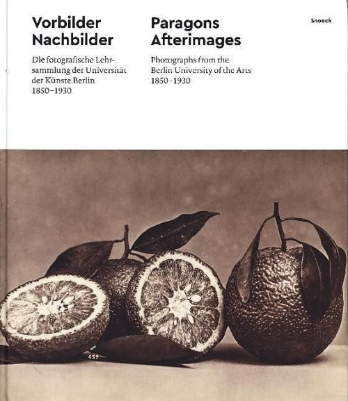 , Paragons Afterimages Photographs from the Berlin University of the Arts 1850-1930
