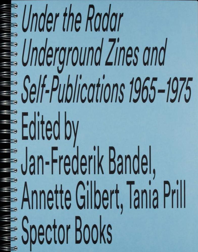 , Under the Radar Underground Zines and Self-Publications 1965-1975
