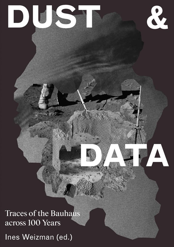 Ines Weizman, Dust & Data Traces of the Bauhaus across 100 years