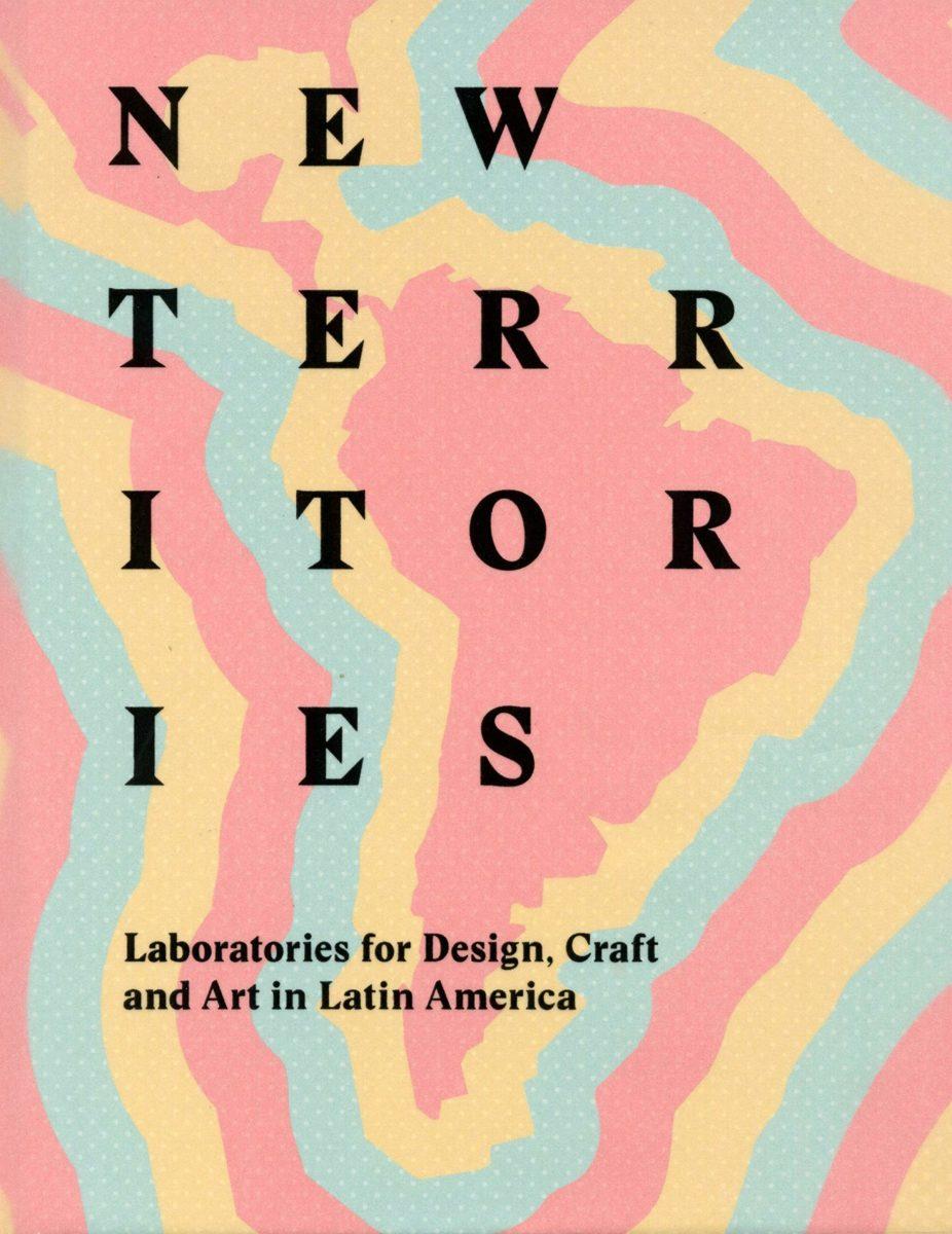 , New Territories Laboratories for Design, Craft and Art in Latin America