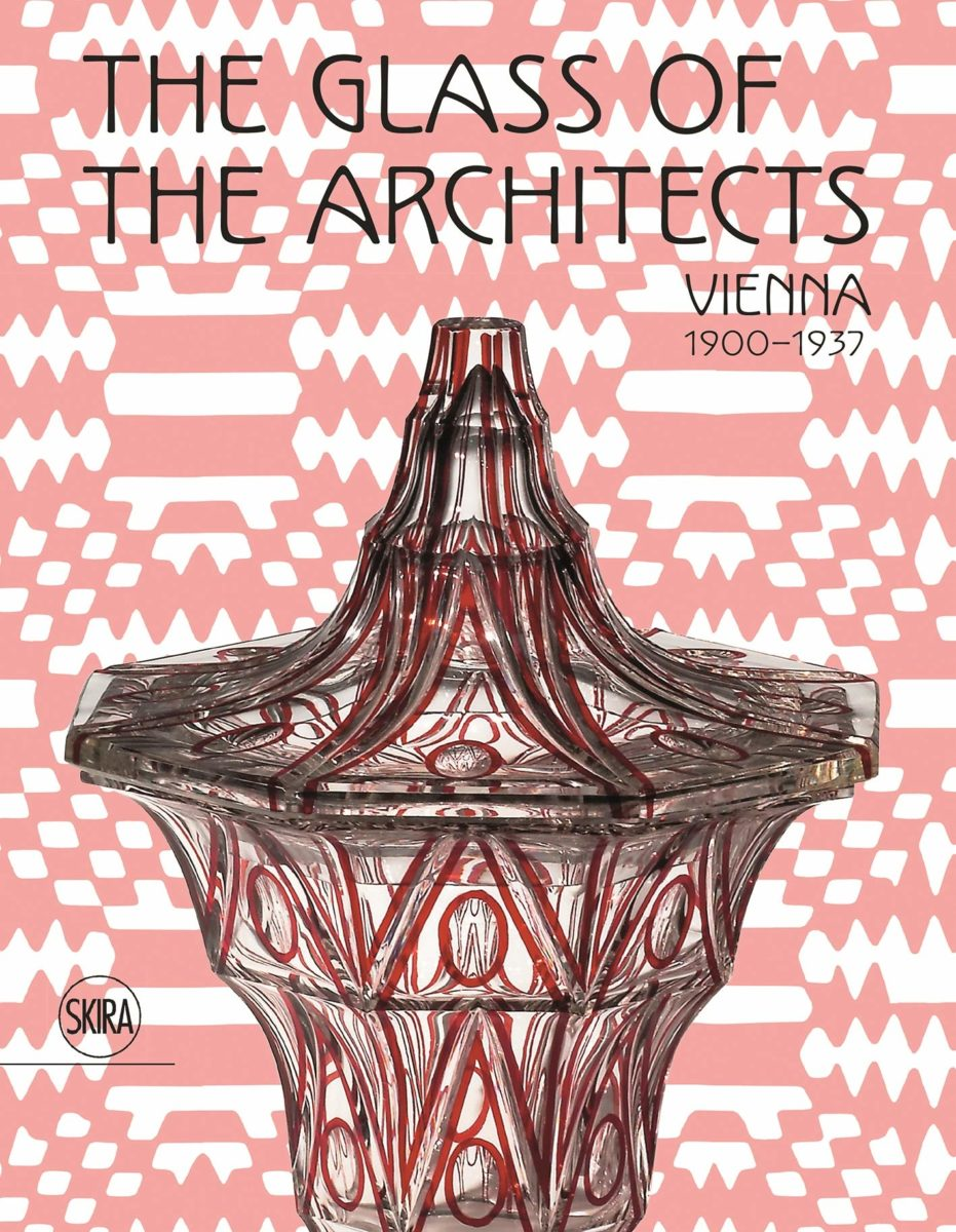 , The Glass of the Architects  Vienna 1900 - 1937