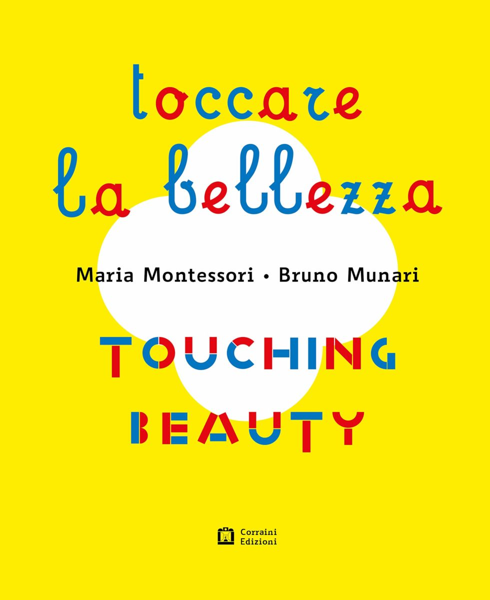Maria Montessori Bruno Munari, toccare la bellezza touching beauty