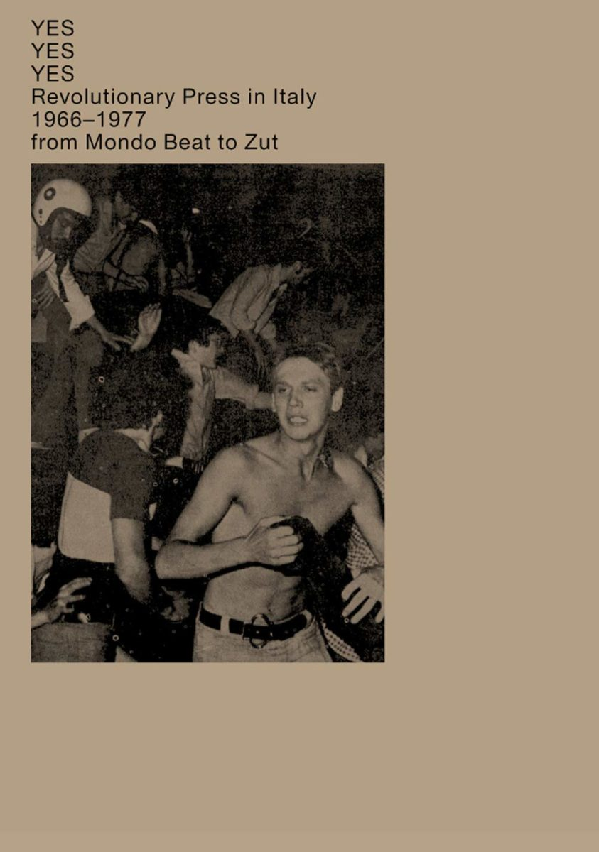 , YES YES YES Revolutionary Press in Italy 1966-1977 from Mondo Beat to Zut
