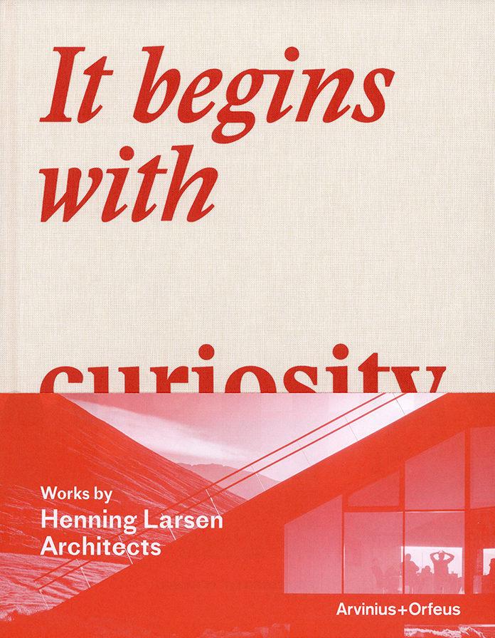Henning Larsen Architects, It Begins with Curiosity