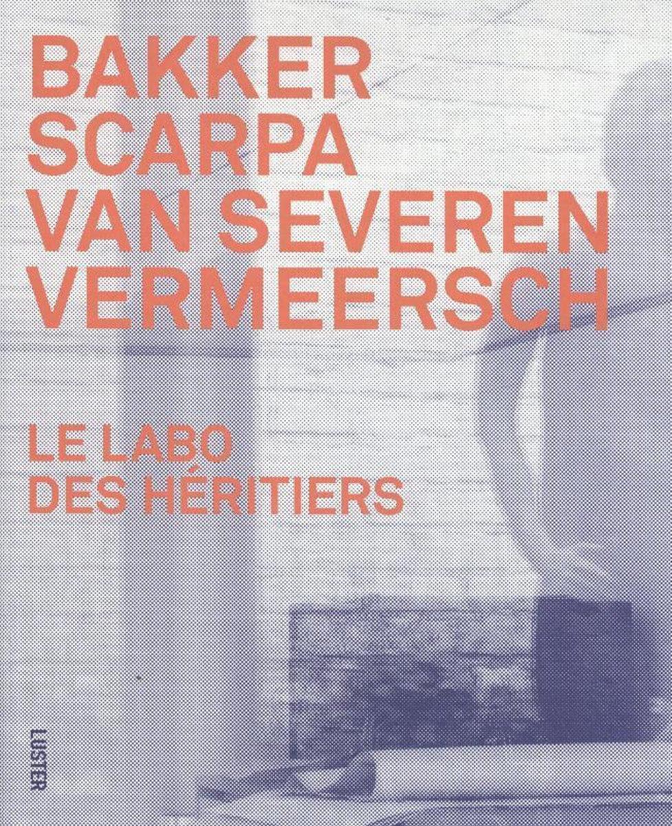 Bakker, Scarpa, Van Severen, Vermeersch, Le labo des héritiers