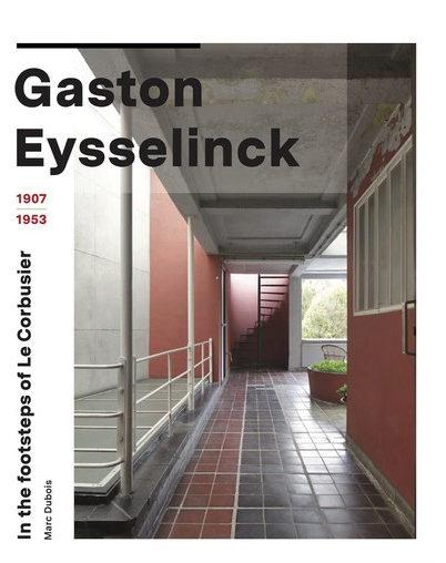 , Gaston Eysselinck, 1907-1953In the footsteps of Le Corbusier