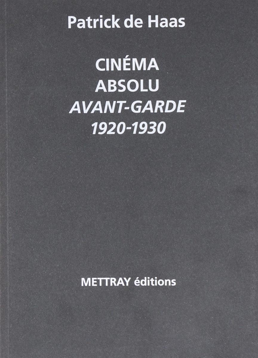 Patrick de Haas, Cinéma Absolu Avant-Garde 1920-1930