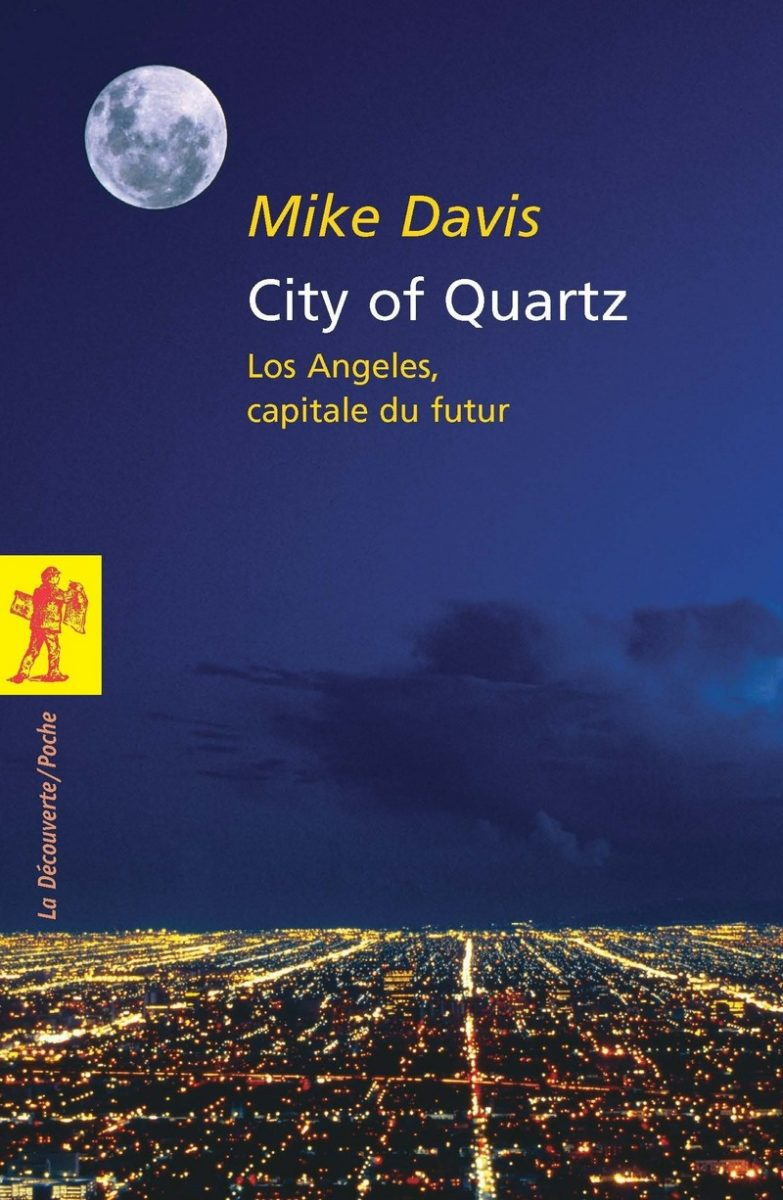 Mike Davis, City of Quartz Los Angeles, capitale du futur