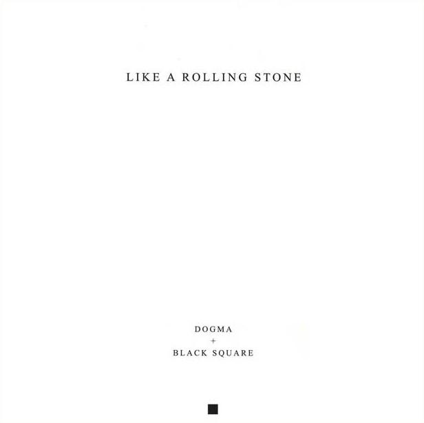 Dogma & Black Square, Like a Rolling Stone