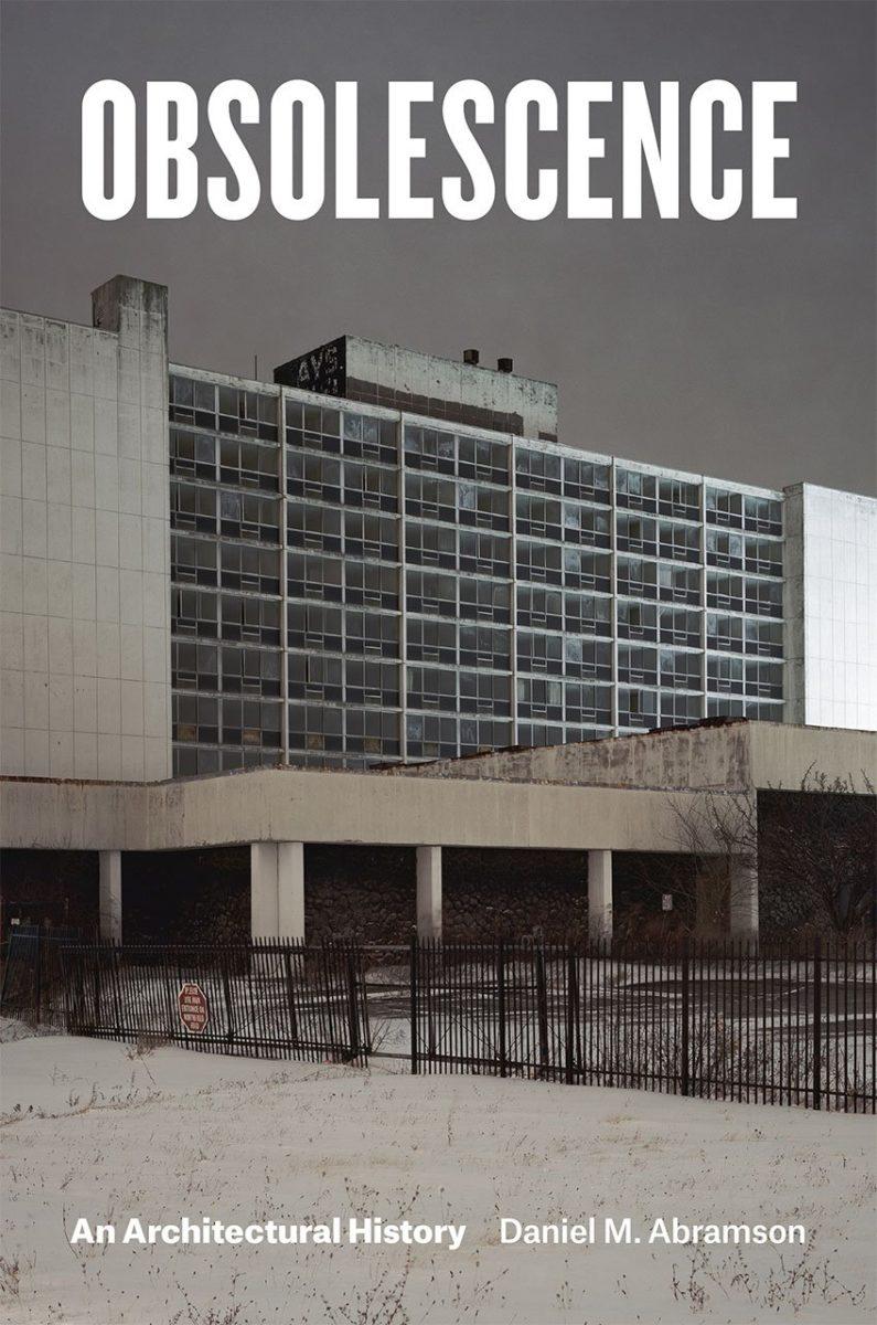 Daniel M. Abramson, Obsolescence, an architectural history