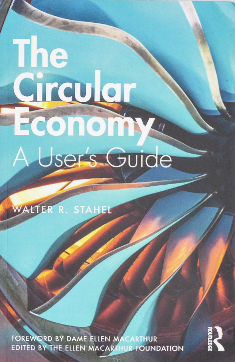 Walter R. Stahel, The Circular Economy, A User's guide