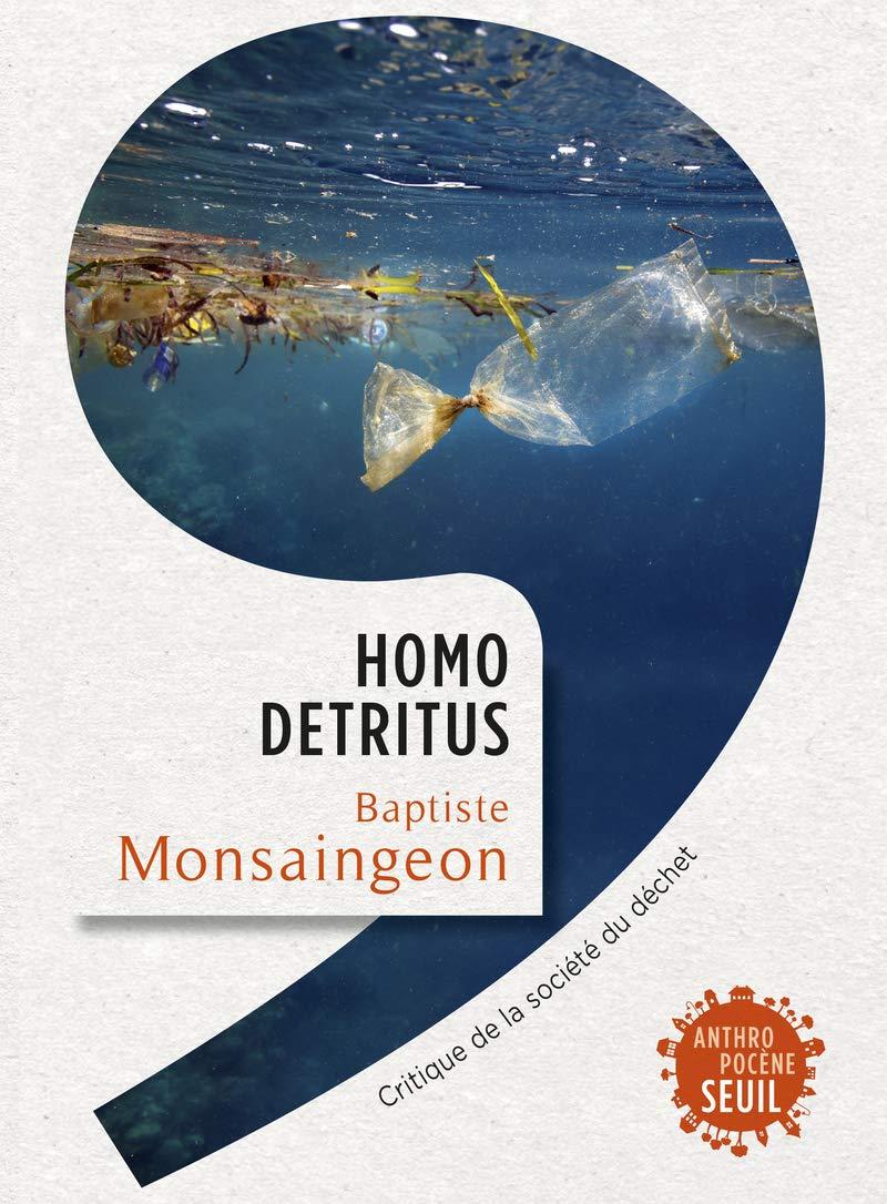 Baptiste Monsaingeon, Homo Detritus, Critique de la société du déchet