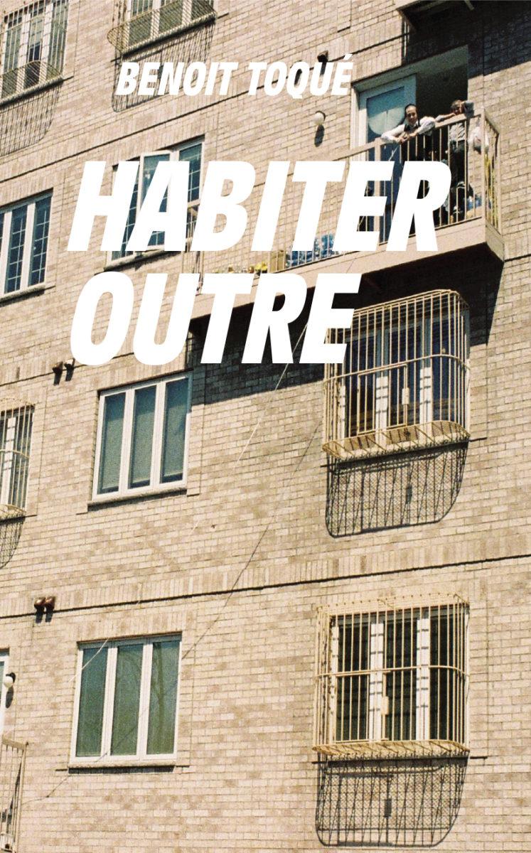 Benoit Toqué, Habiter Outre