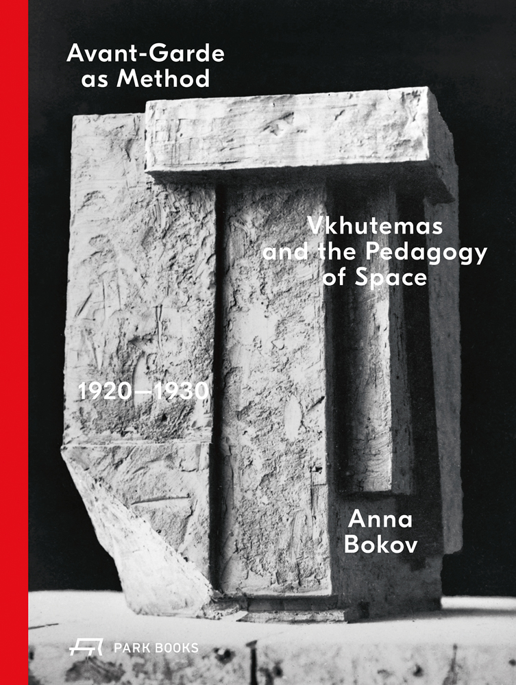 , Avant-Garde as Method, Vkhutemas and the Pedagogy of Space