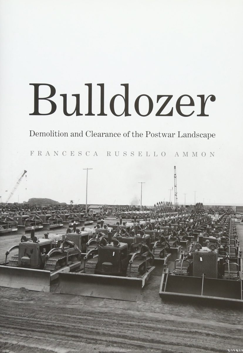, Bulldozer : Demolition and Clearance of the Postwar Landscape