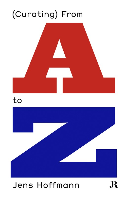 Jens Hoffmann, (Curating) From A to Z