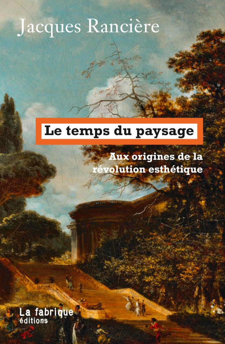 Jacques Rancière, Le temps du paysage - Aux origines de la révolution esthétique