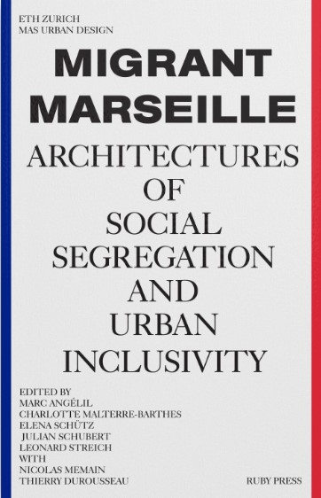 , Migrant Marseille - Architectures of Social Segregation and Urban Inclusivity
