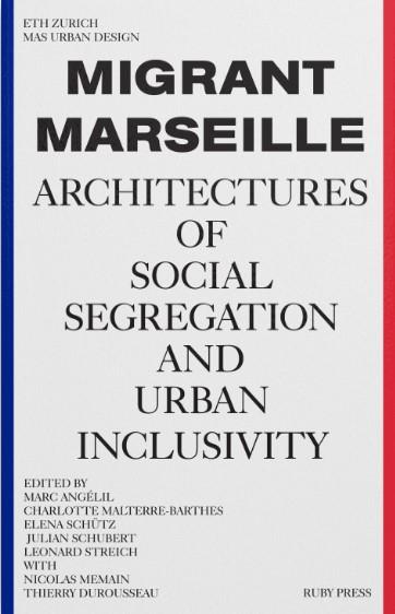 , Migrant Marseille - Architectures of Social Segregation and Urban Inclusivity
