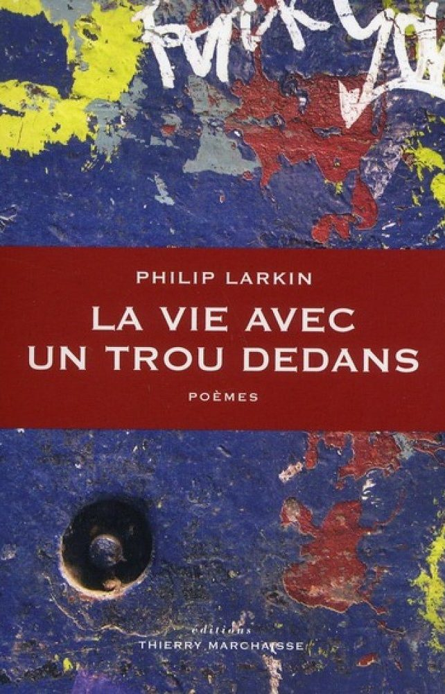 Philip Larkin, La vie avec un trou dedans