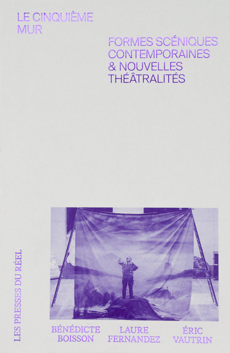 Bénédicte Boisson, Laure Fernandez, Eric Vautrin, Le Cinquième Mur - Formes Scéniques Contemporaines & Nouvelles Théâtralité