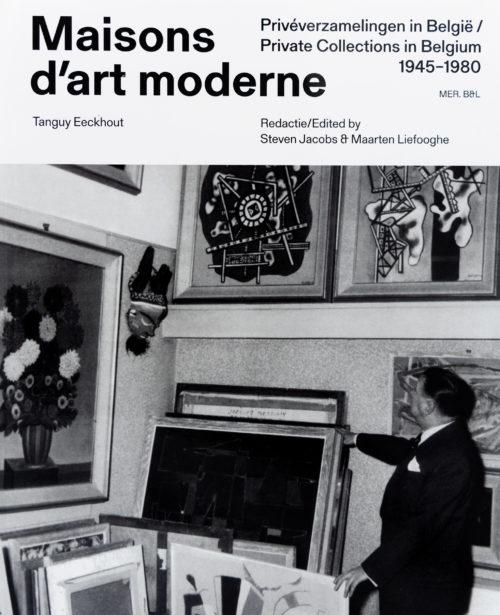 , Maisons d'art moderne - Private Collections in Belgium / Privéverzamelingen in België 1945-1980
