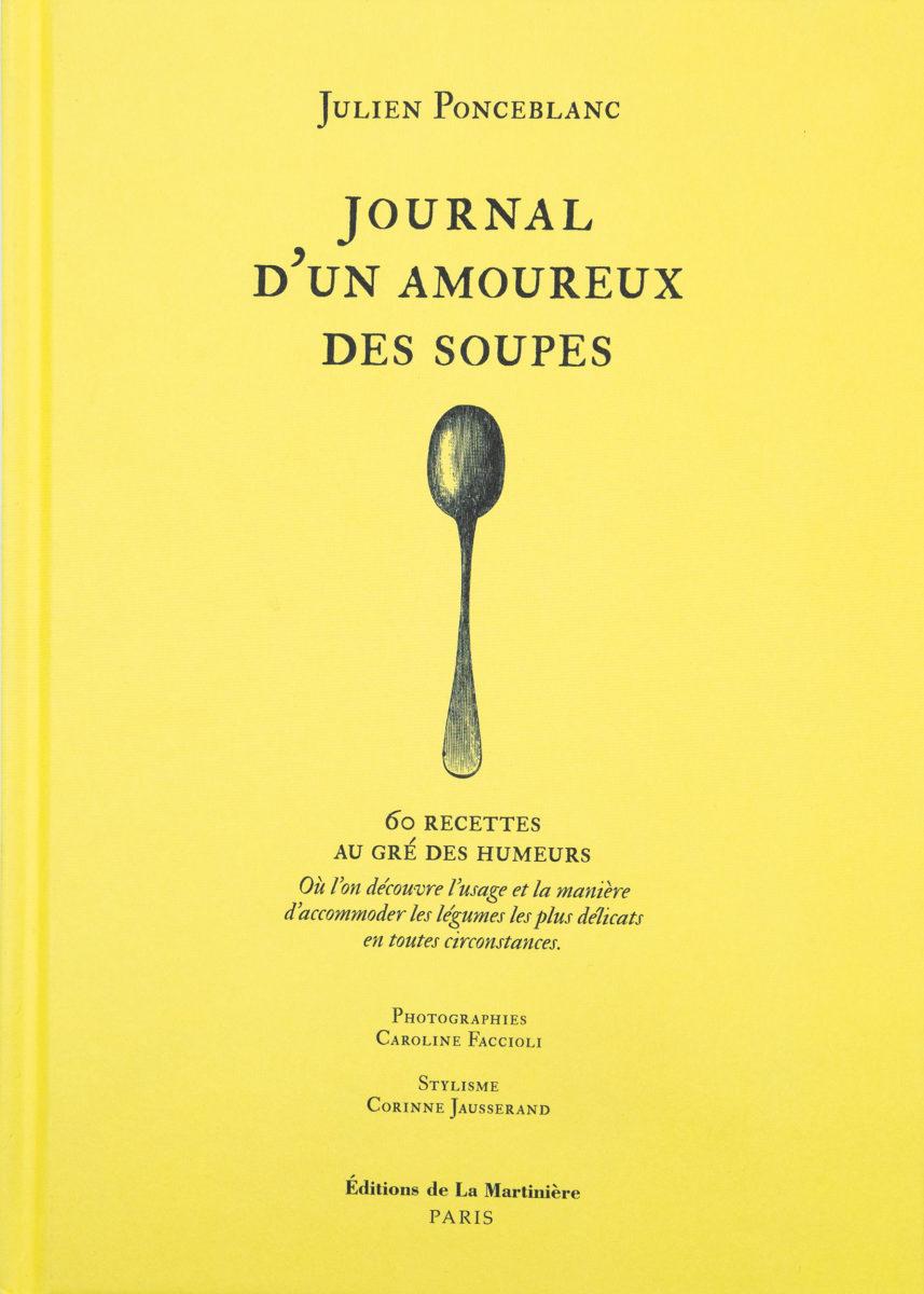 , Journal d'un amoureux des soupes - 6 recettes au gré des humeurs où l'on découvre l'usage et la manière d'accommoder les légumes les plus délicats en toutes circonstances