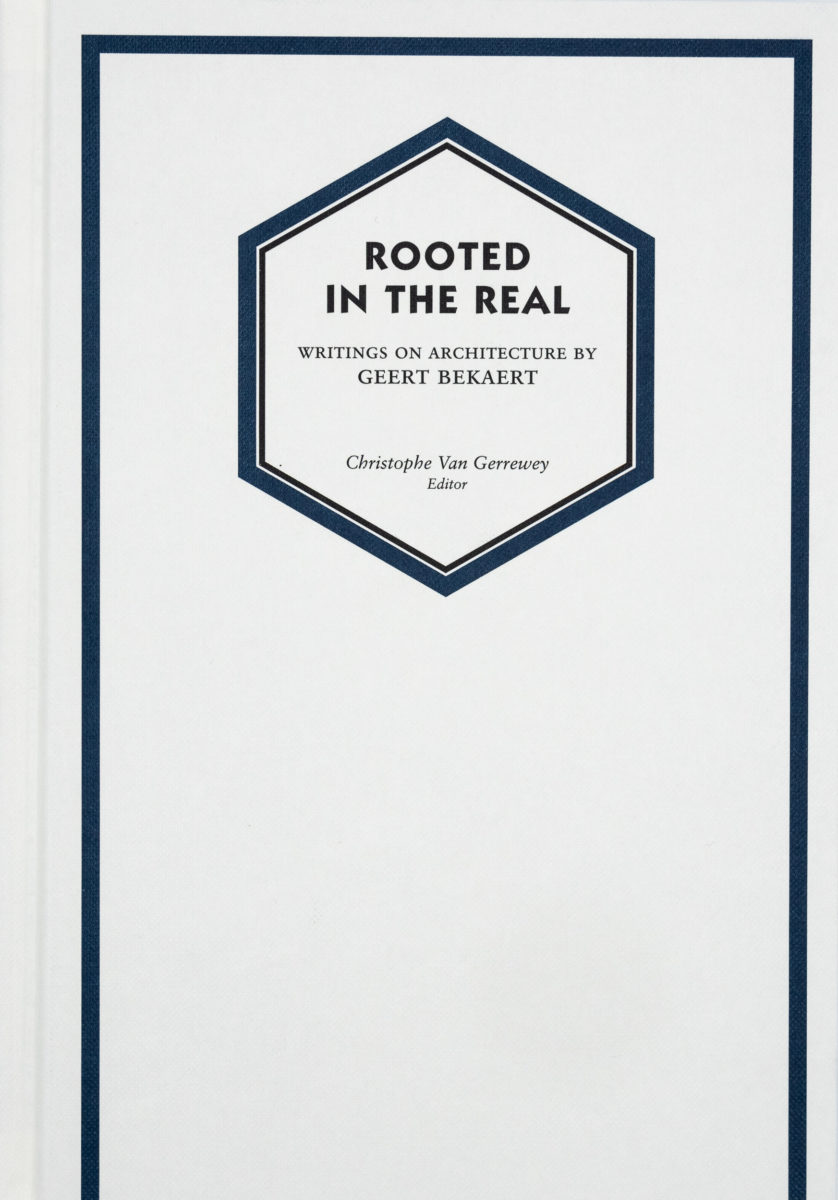 , Rooted in the real - Writtings on architecture by Geert Bekaert