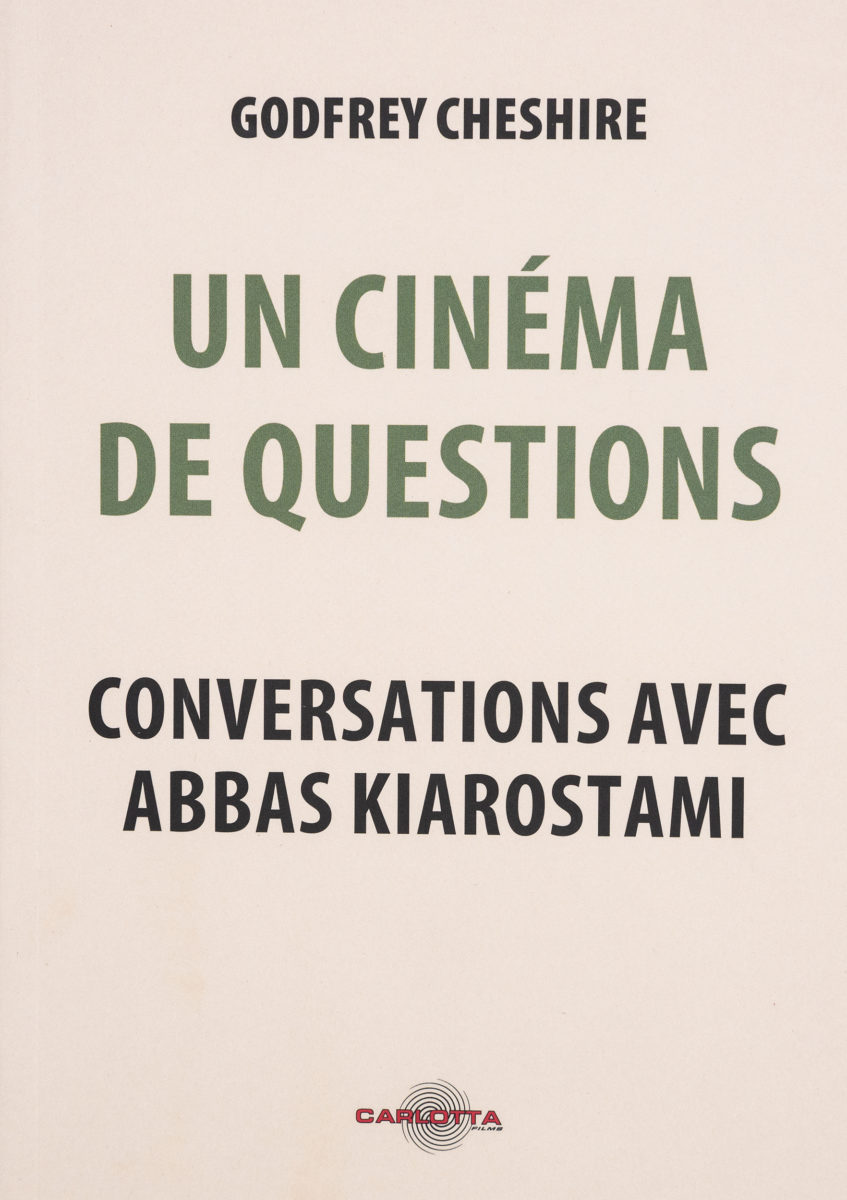 Godfrey Cheshire, Un cinéma des questions, conversations avec Abbas Kiarostami