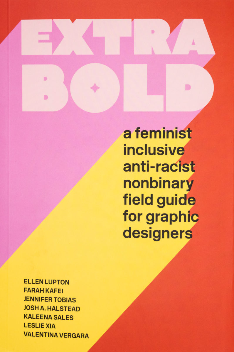 , Extra Bold, A Feminist, Inclusive, Anti-racist, Nonbinary Field Guide for Graphic Designers
