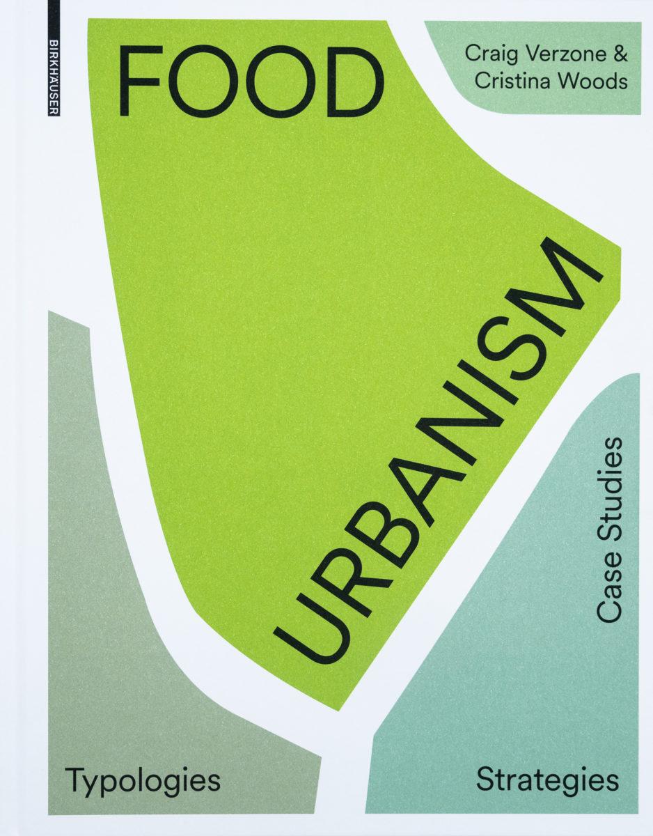 Craig Verzone & Cristina Woods, Food Urbanism