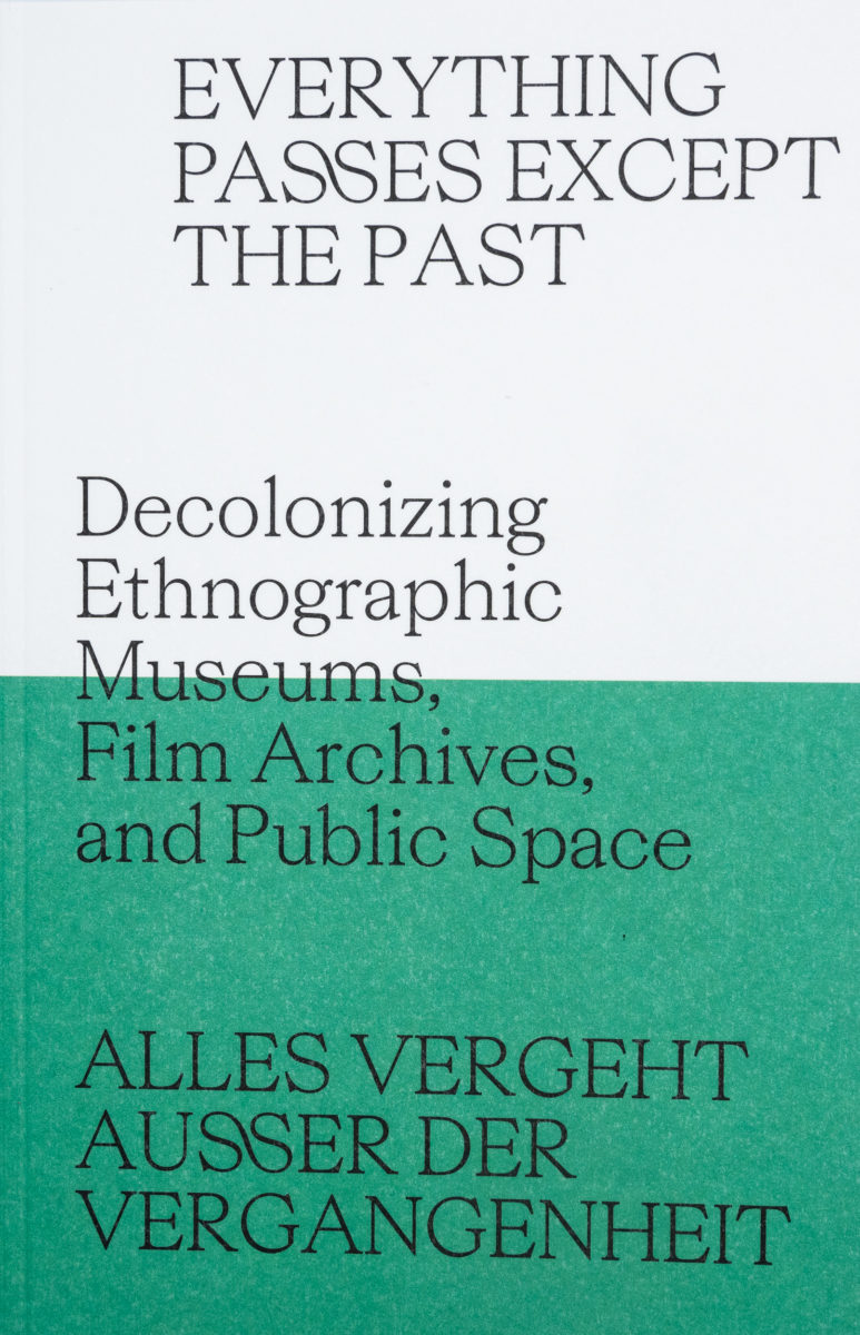 , Everything passes except the past, decolonizing ethnographic museums, film archives and public space