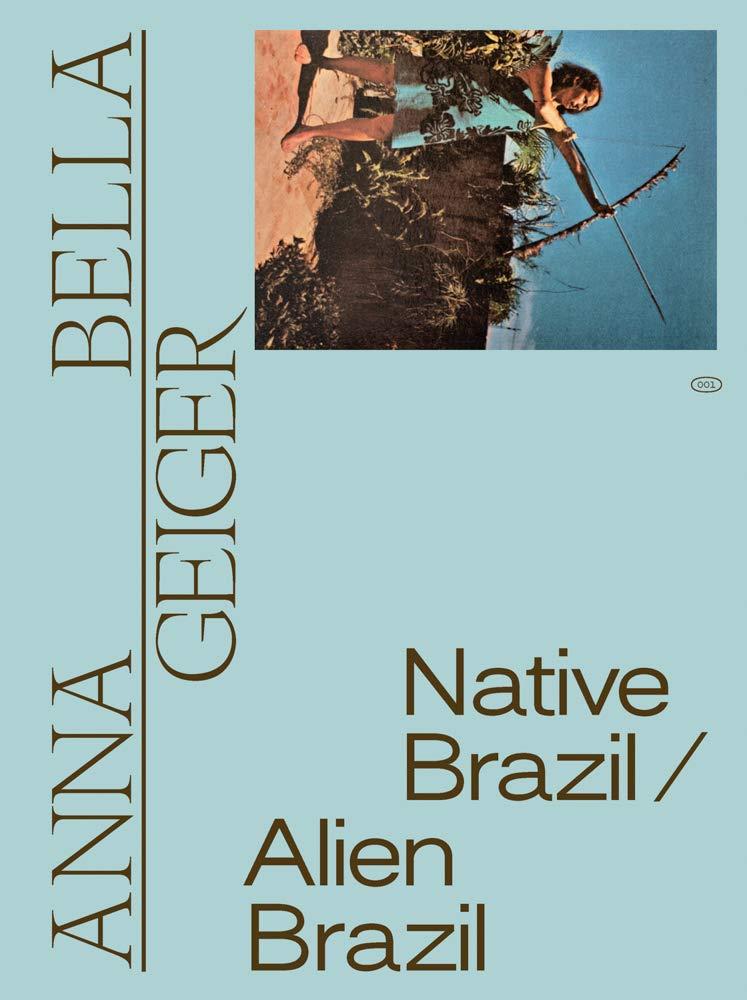 Anna Bella Geiger, Native Brazil/Alien Brazil