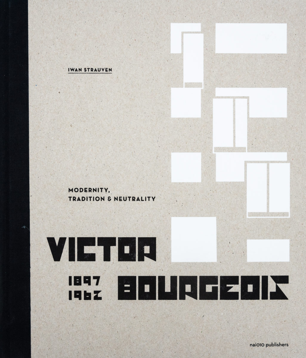 , Victor Bourgeois 1897-1962: Modernity, Tradition & Neutrality