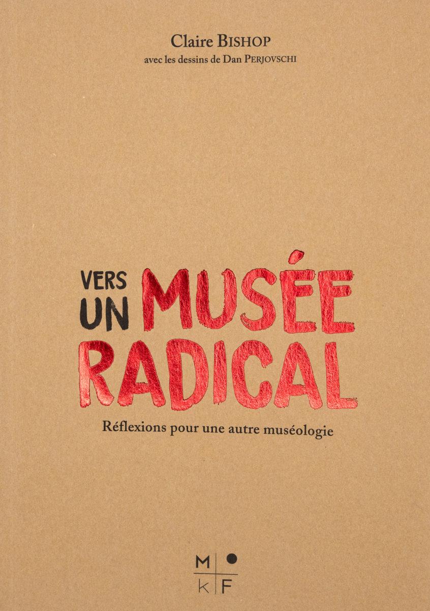Claire Bishop, Vers un musée radical, réflexions pour une autre muséologie